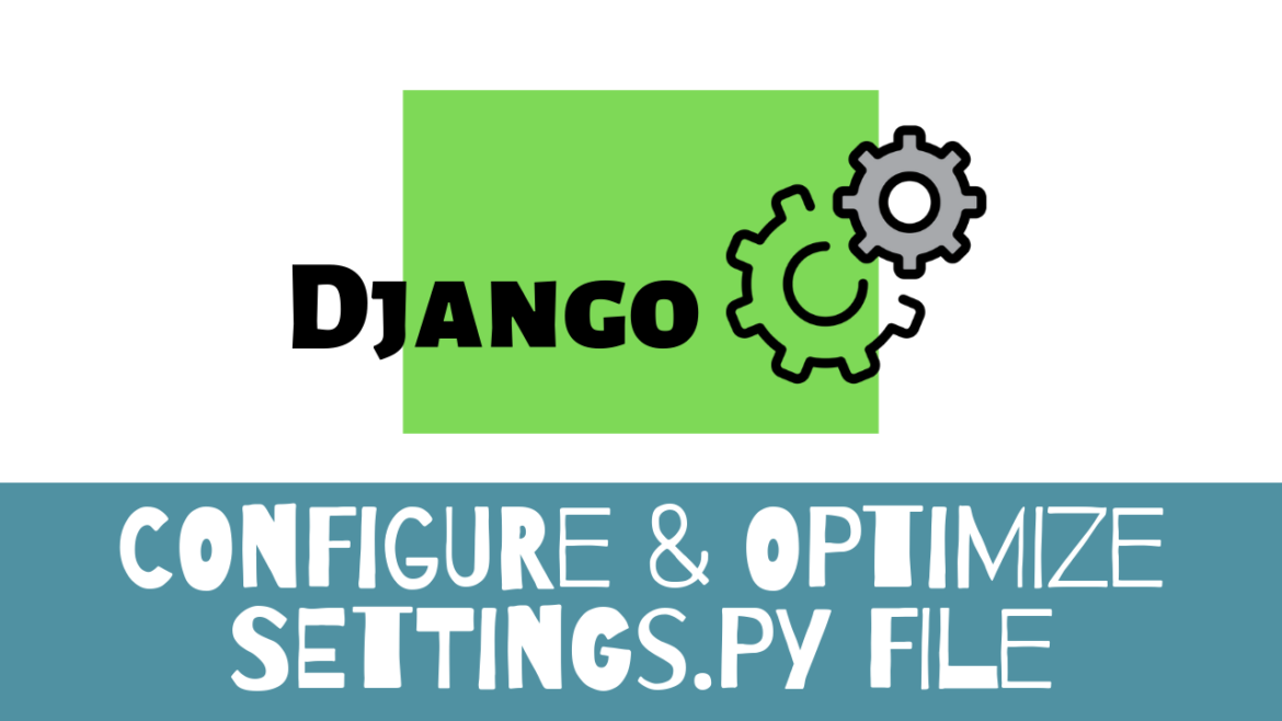 Django Best Practice: Configuring Settings File - StudyGyaan