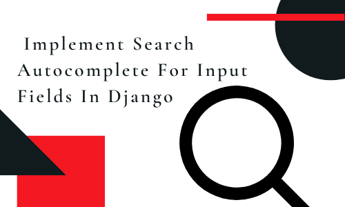 Implement Search Autocomplete For Input Fields in Django
